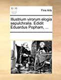 Illustrium Virorum Elogia Sepulchralia Edidit Eduardus Popham, See Notes Multiple Contributors, 1170269958