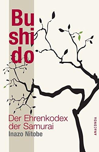 Bushido. Der Ehrenkodex der Samurai Gebundenes Buch – 31. Januar 2007 Inazo Nitobe Anaconda 386647024X Östliche Philosophie