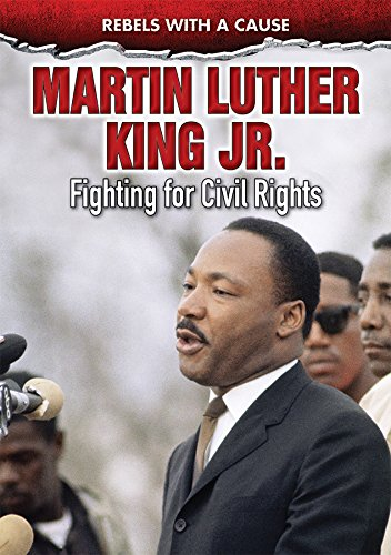 Martin Luther King Jr.: Fighting for Civil Rights (Rebels With a Cause) pdf
