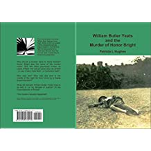 William Butler Yeats and the Murder of Honor Bright (William Butler Yeats and Honor Bright Book 1)