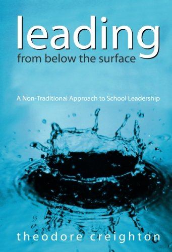 Leading From Below the Surface: A Non-Traditional Approach to School Leadership