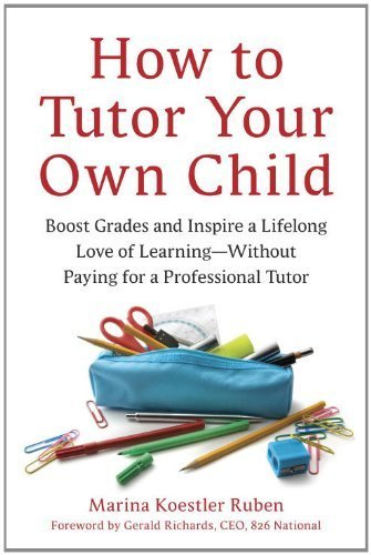 By Marina Koestler Ruben - How to Tutor Your Own Child: Boost Grades and Inspire a Lifelong (Original) (2011-08-17) [Paperback]