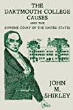 The Dartmouth College Causes and the Supreme Court of the United States, Shirley, John M., 1616192712