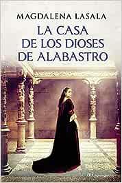 La casa de los dioses de alabastro MR Novela Histórica