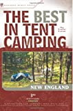 The Best in Tent Camping: New England: A Guide for Car Campers Who Hate RVs, Concrete Slabs, and Loud Portable Stereos (Best Tent Camping)