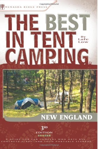 The Best in Tent Camping: New England: A Guide for Car Campers Who Hate RVs, Concrete Slabs, and Loud Portable Stereos (