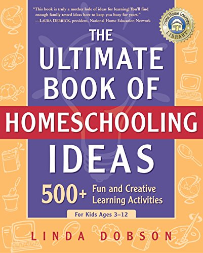 The Ultimate Book of Homeschooling Ideas: 500+ Fun and Creative Learning Activities for Kids Ages 3-12 (Prima Home Learning Library) by Three Rivers Press CA