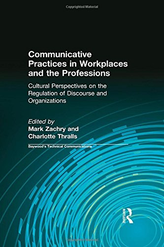 Communicative Practices in Workplaces and the Professions: Cultural Perspectives on the Regulation of Discourse and Orga