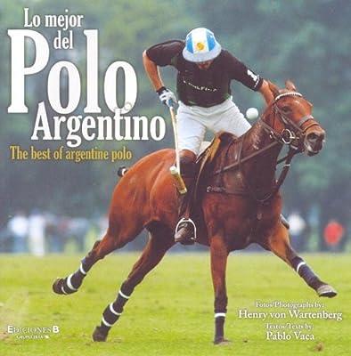 Mejor del Polo Argentino, Lo: Amazon.es: Vaca, Pablo: Libros