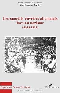 Les sportifs ouvriers allemands face au nazisme (1919-1933) par Guillaume Robin