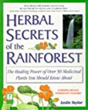 Herbal Secrets of the Rainforest: The Healing Power of over 50 Medicinal Plants You Should Know About