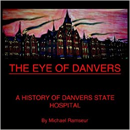 The Eye of Danvers: A History of Danvers State Hospital