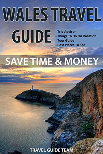 Wales Travel Guide Tips & Advice For Long Vacations or Short Trips: Trip to Relax & Discover...