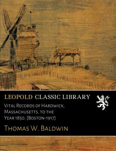 Download Vital Records of Hardwick, Massachusetts, to the Year 1850. [Boston-1917] PDF