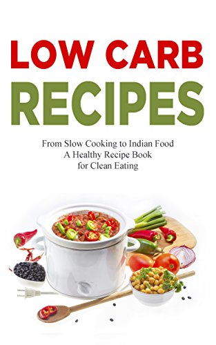 Low Carb Recipes: Healthy Cookbook - Paleo Diet, Cooking for Healthy Eating, Quick and Easy Recipes, Fondue, Holiday & Halloween, Cooking for Two, Keto Diet, Weight Loss Recipes for 2018 -