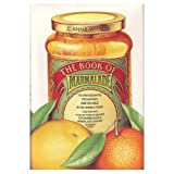 img - for The Book of Marmalade: Its Antecedents, Its History and Its Role in the World Today, Together With a Collection of Recipes for Marmalades & Marmalade book / textbook / text book