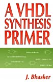 A VHDL Synthesis Primer, Bhasker, J., 0965039102
