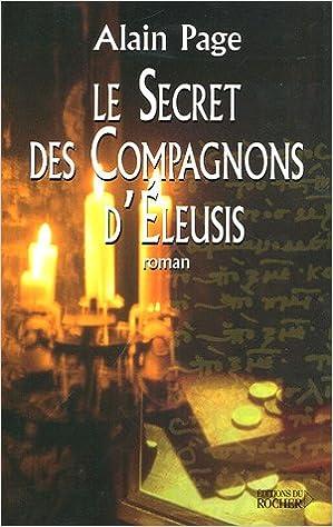 Amazon Fr Le Secret Des Compagnons D Eleusis Page Alain Livres