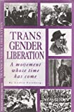 Transgender Liberation : A Movement Whose Time Has Come, Feinberg, Leslie, 0895671050