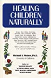 Healing Children Naturally, Michael A. Weiner, 0912845104