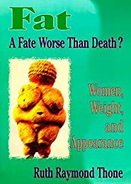 Fat-A Fate Worse Than Death?: Women, Weight, and Appearance