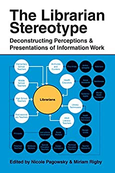 The Librarian Stereotype: Deconstructing Perceptions and Presentations of Information Work by [Pagowsky, Nicole, Rigby, Miriam]