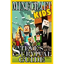 Minecraft (Minecraft Kids - Steve's Survival Guide - Beginners guide to surviving in Minecraft Book 1)