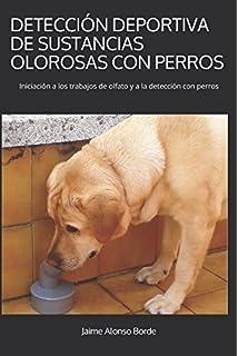 DETECCIÓN DEPORTIVA DE SUSTANCIAS OLOROSAS CON PERROS: Iniciación a los trabajos de olfato y a la