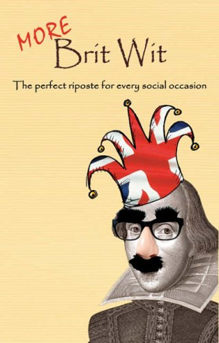 Read Online More Brit Wit: The Perfect Riposte for Every Social Occasion pdf epub