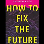 How to Fix the Future | Andrew Keen