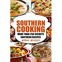 Southern Cooking: More Than 250 Secret Southern Recipes