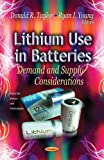 Lithium Use in Batteries, Donald R. Taylor and Ryan I. Young, 1622570375