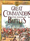 Great Commanders and Their Battles, Anthony Livesey, 1561383309