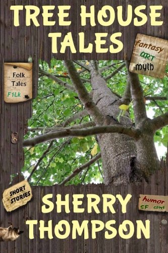 Tree House Tales: A Collection of Short Stories, Non-Fiction Shorts, Artwork, and Extracts From Five Narenta Tumults Novels PDF