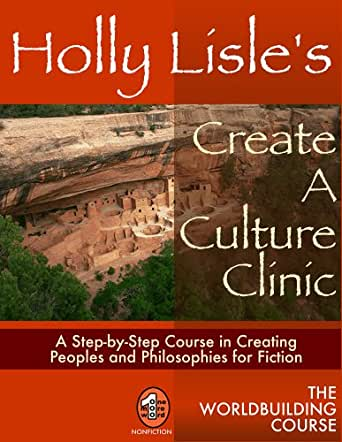 Holly Lisle's Create A Culture Clinic (WORLDBUILDING SERIES Book 2 ...
