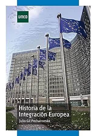 HISTORIA DE LA INTEGRACIÓN EUROPEA eBook: Gil Pecharromán, Julio: Amazon.es: Tienda Kindle