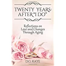 """Twenty Years: After """"I Do"""": Reflections on Love and Changes Through Aging"""