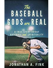 The Baseball Gods are Real: A True Story about Baseball and Spirituality