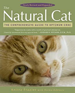 The Natural Cat: The Comprehensive Guide to Optimum Care by [Frazier, Anitra, Eckroate, Norma]
