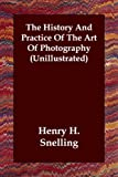 History and Practice of the Art of Photo, Henry H. Snelling, 1406805939