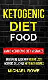 Ketogenic Diet Food: Avoid Ketogenic Diet Mistakes: Beginners Guide For Weight Loss: Includes Delicious Ketogenic Diet Recipes