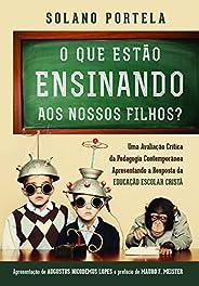 O que Estão Ensinando aos Nossos Filhos? Uma Avaliação Crítica da Pedagogia Contemporânea Apresentando a Resposta da Educaçã