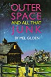 Outer Space and All That Junk, Mel Gilden, 0397323077
