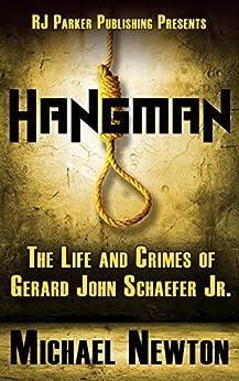 Hangman: Life and Crimes of Serial Killer & Police Officer Gerard Schaefer by [Newton, Michael, Parker Publishing, RJ]