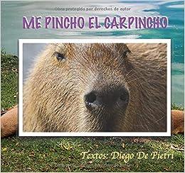 Me Pinchó el Carpincho (La Granja Naranja) (Spanish Edition): Diego De Pietri: 9781723969102: Amazon.com: Books