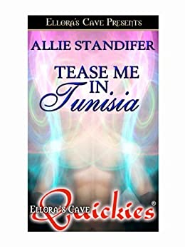 Tease Me in Tunisia (Erotic Escapes, Book One) by [Standifer, Allie]