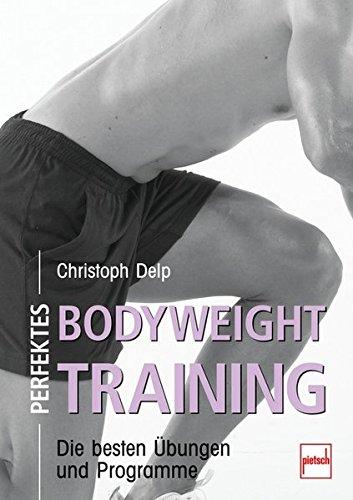 Perfektes Bodyweight Training: Die besten Übungen und Programme