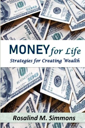 Money For Life: Strategies For Creating Wealth