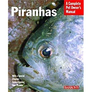 Piranhas (Complete Pet Owner's Manual) by David Schleser (2008-05-01) 6