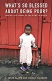 What's So Blessed about Being Poor?: Seeking the Gospel in the Slums of Kenya